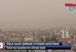 Tokat toz bulutlarının altında kaldı