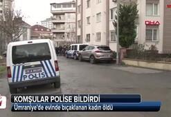 Ümraniyede evinde bıçaklanan kadın öldü