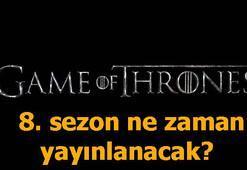 Game Of Thrones 8. sezonu ne zaman yayınlanacak Tarih belli oldu