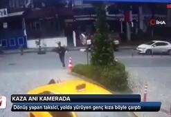 Dikkatsiz taksici, yolda yürüyen genç kızın bacağını ezdi