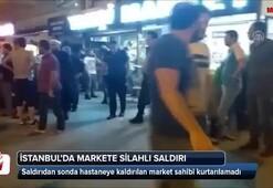 İstanbulda markete silahlı saldırı
