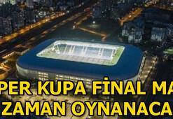 Süper Kupa finali ne zaman oynanacak Süper Kupa final tarihi