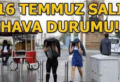 Salı günü hava durumu nasıl olacak (16 Temmuz) İstanbul, Ankara, İzmir yağış var mı