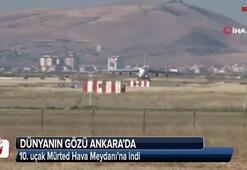 Dünyanın gözü Ankarada 10. uçak da indi