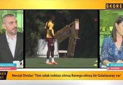 Nevzat Dindar: Banega transferinin olma ihtimali yüksek